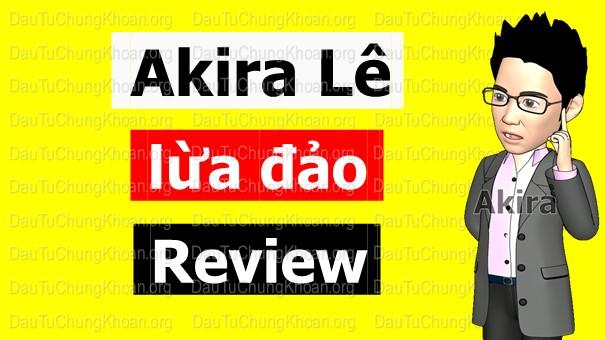 Đánh giá Akira Lê lừa đảo hay không ?【Review】